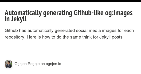 Github generates social images for repositories automatically. This post is about how to accomplish a similar thing for blog posts written in Jekyll.